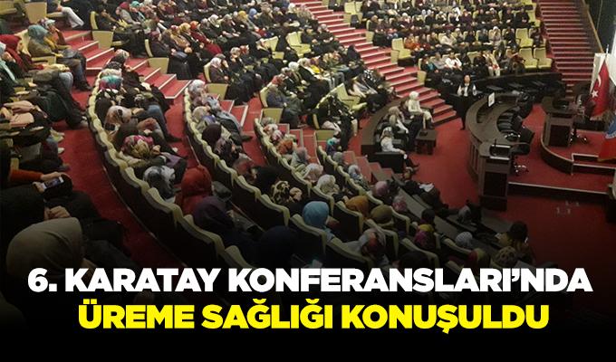Konya Haber: 6. KARATAY KONFERANSLARI'NDA ÜREME SAĞLIĞI KONUŞULDU