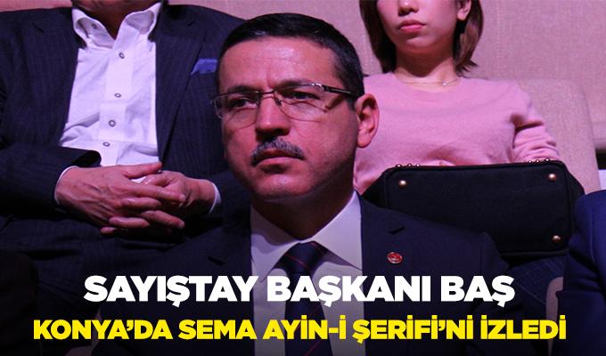 Sayıştay Başkanı Baş, Konya'da Sema Ayin-i Şerifi'ni İzledi.