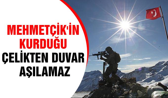 'Mehmetçik'in kurduğu çelikten duvar aşılamaz'
