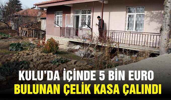Kulu'da içinde 5 bin euro bulunan çelik kasa çalındı