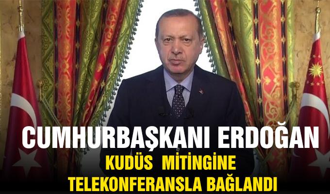 Cumhurbaşkanı Erdoğan Kudüs mitingine telekonferansla bağlandı