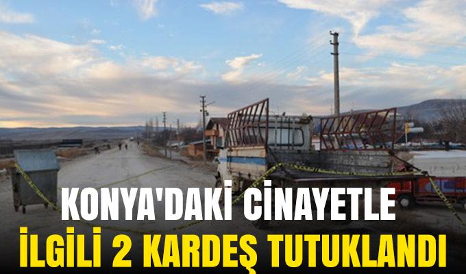 Konya'daki cinayetle ilgili 2 kardeş tutuklandı