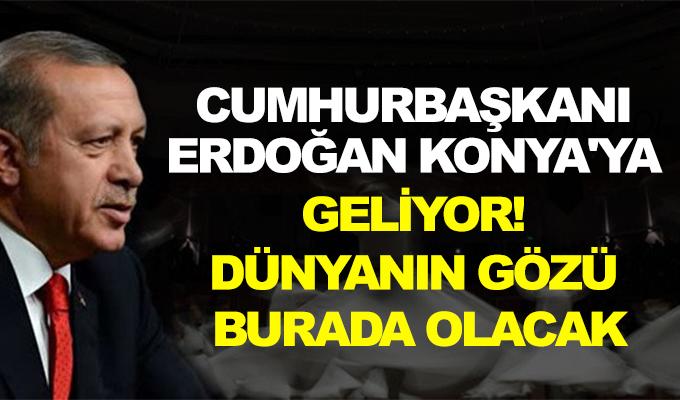 Cumhurbaşkanı Erdoğan Konya'ya geliyor! Dünyanın gözü burada olacak