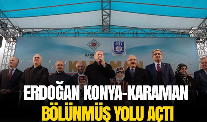 Konya Haber: Erdoğan, Konya-Karaman bölünmüş yolu açtı