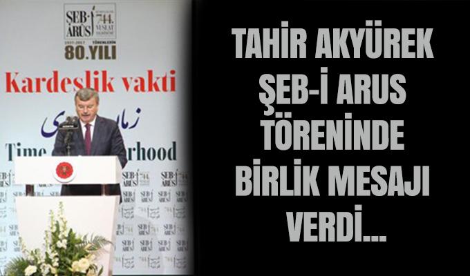 Tahir Akyürek Şeb-i Arus töreninde birlik mesajı verdi