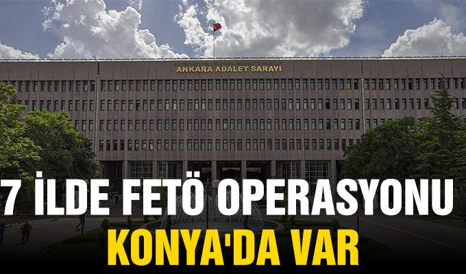 7 İlde FETÖ Operasyonu Konya'da Var