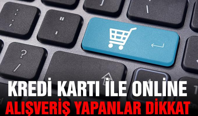 Kredi kartı ile online alışveriş yapanlar dikkat!