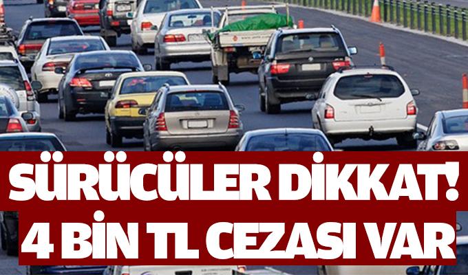 Sürücüler dikkat! 4 bin TL cezası var