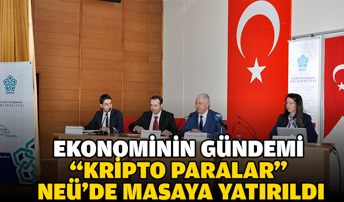 """Ekonominin gündemi """"Kripto Paralar"""" NEÜ'de masaya yatırıldı"""