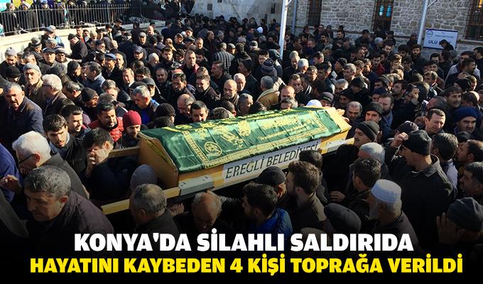 Konya'da silahlı saldırıda hayatını kaybeden 4 kişi toprağa verildi