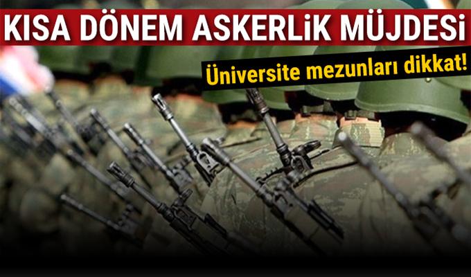 İki yıllık üniversite mezunları kısa dönem askerlik yapacak mı?