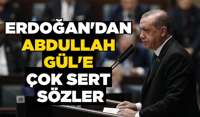 Erdoğan'dan Abdullah Gül'e çok sert sözler