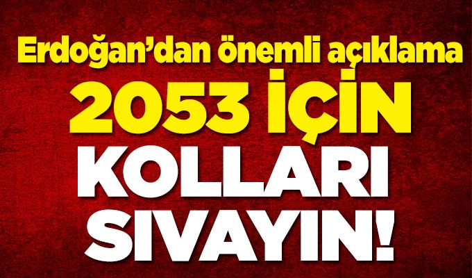 Cumhurbaşkanı Erdoğan'dan 2053 tavsiyesi