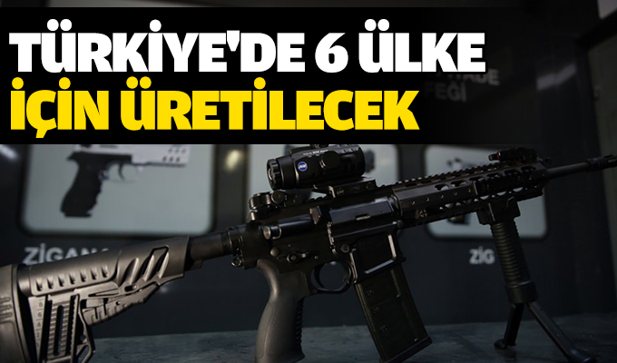 Türkiye'de 6 Ülke için Üretilecek