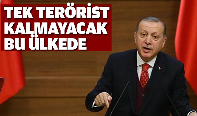 Tek terörist kalmayacak bu ülkede