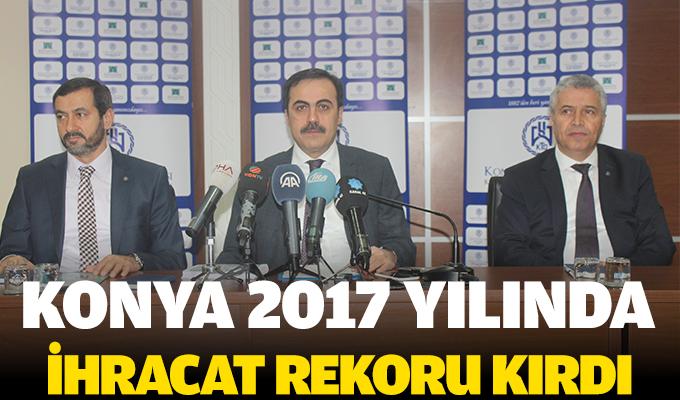 Konya 2017 yılında  ihracat rekoru kırdı