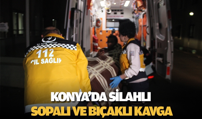 Konya'da silahlı, sopalı ve bıçaklı kavga