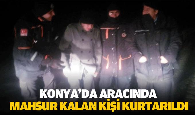 Konya'da aracında mahsur kalan kişi kurtarıldı!