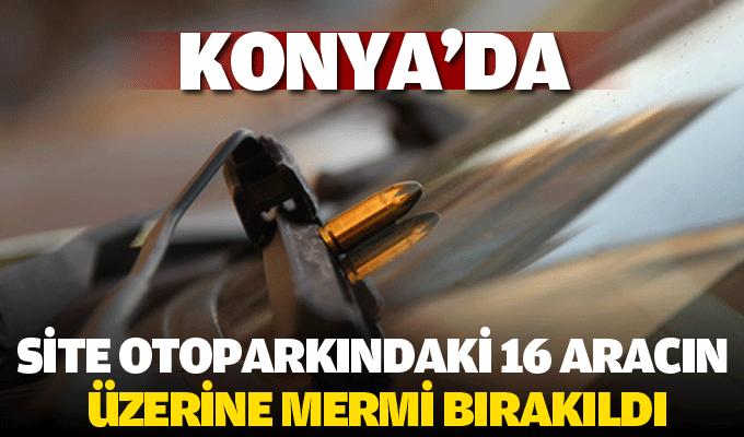 Konya'da site otoparkındaki 16 aracın üzerine mermi bırakıldı