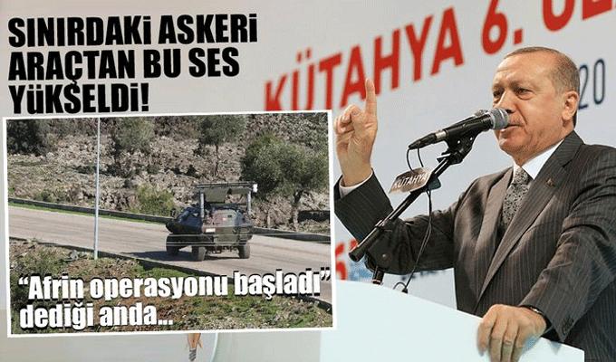 Erdoğan, 'Afrin operasyonu başladı' dedi, sınırdaki askeri araçlardan bu sesler yükseldi