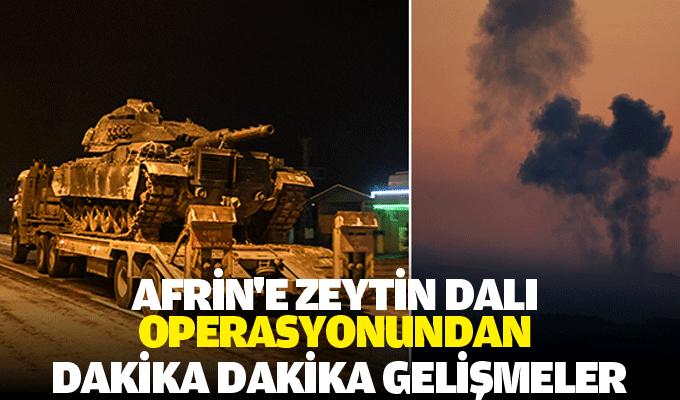 Afrin'e Zeytin Dalı operasyonundan dakika dakika gelişmeler