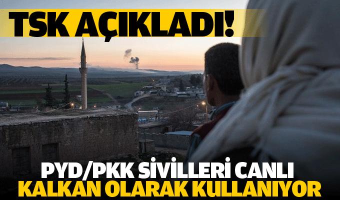 TSK açıkladı! PYD/PKK sivilleri canlı kalkan olarak kullanıyor