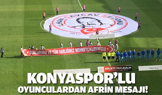Konyasporlu oyunculardan Afrin mesajı!