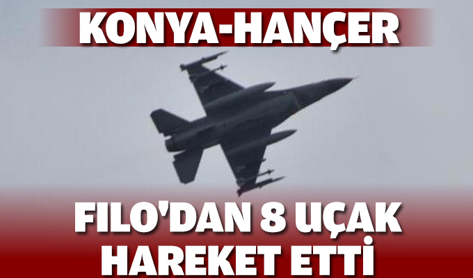 Konya-Hançer Filo'dan 8 Uçak Hareket Etti