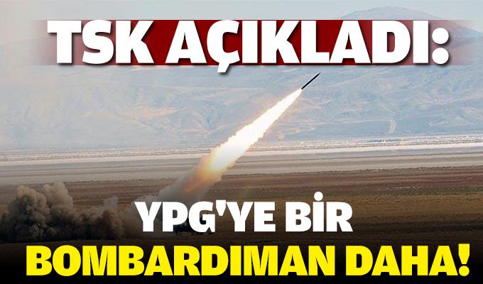 TSK açıkladı: YPG'ye bir bombardıman daha!