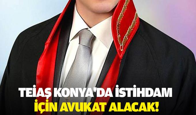 TEİAŞ Konya'da istihdam için avukat alacak!