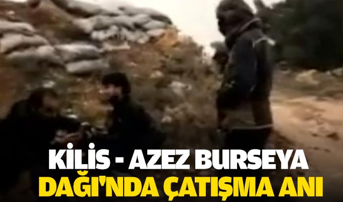 Kilis - Azez Burseya Dağı'nda çatışma anı