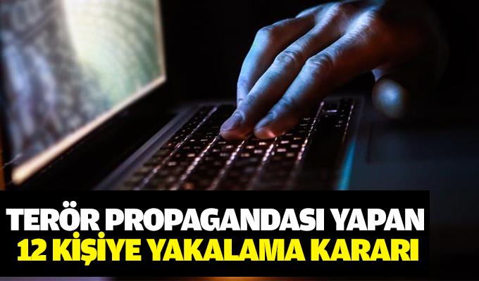 Terör propagandası yapan 12 kişiye yakalama kararı