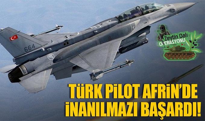 Türk pilot Afrin'de inanılmazı başardı!