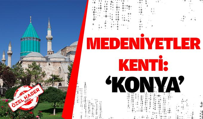 Medeniyetler Kenti: 'Konya'