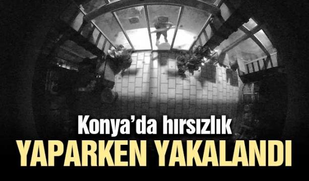 Konya'da hırsızlık yaparken yakalandı