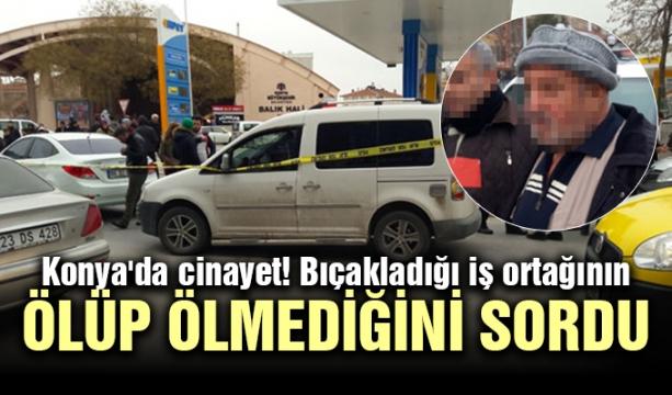 Konya'da cinayet! Bıçakladığı iş ortağının ölüp ölmediğini sordu