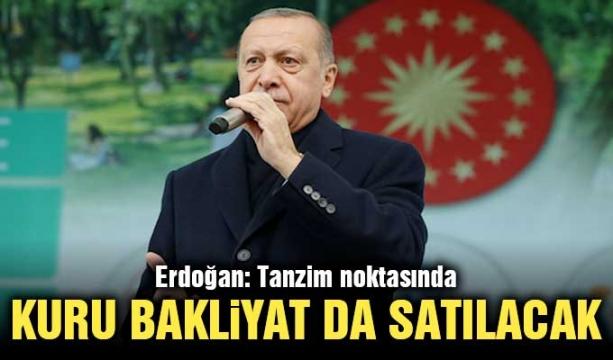 Erdoğan: Tanzim noktasında bakliyat da satılacak