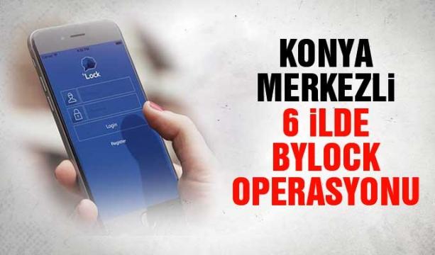 Konya merkezli 6 ilde ByLock operasyonu