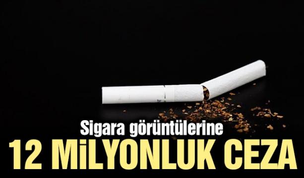 Sigara görüntülerine 12 milyonluk ceza