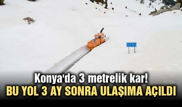Konya'da 3 metrelik kar! Bu yol 3 ay sonra ulaşıma açıldı
