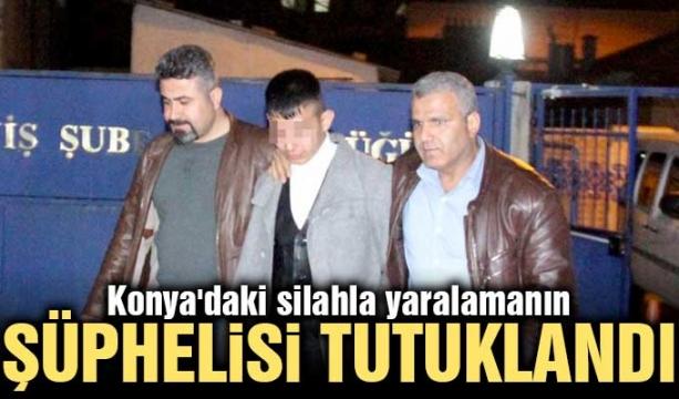 Konya'daki silahla yaralamanın şüphelisi tutuklandı