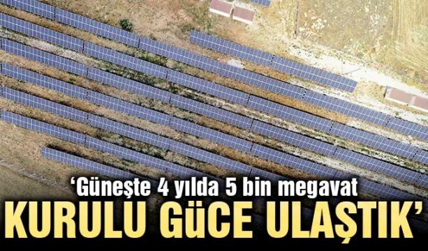 'Güneşte 4 yılda 5 bin megavat kurulu güce ulaştık'