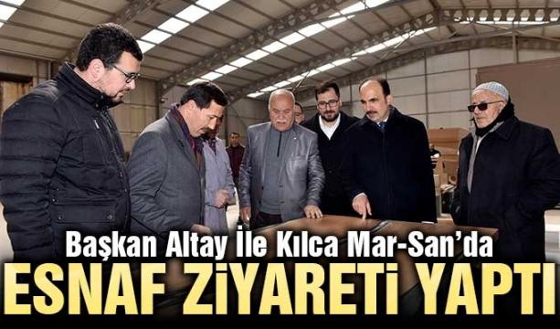 Başkan Altay İle Kılca Mar-San'da Esnaf Ziyareti Yaptı