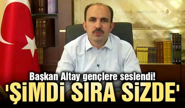 Başkan Altay gençlere seslendi! 'Şimdi sıra sizde'