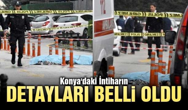 Konya'daki İntiharın detayları belli oldu