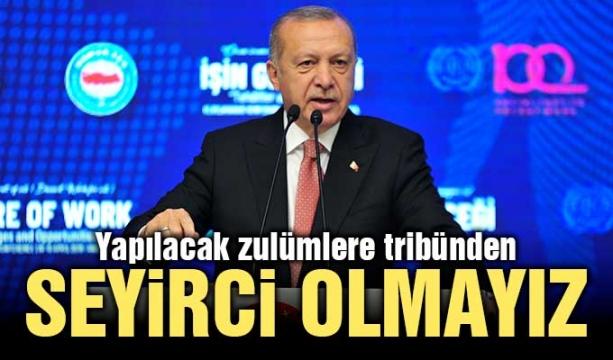 Cumhurbaşkanı Erdoğan: Yapılacak zulümlere tribünden seyirci olmayız