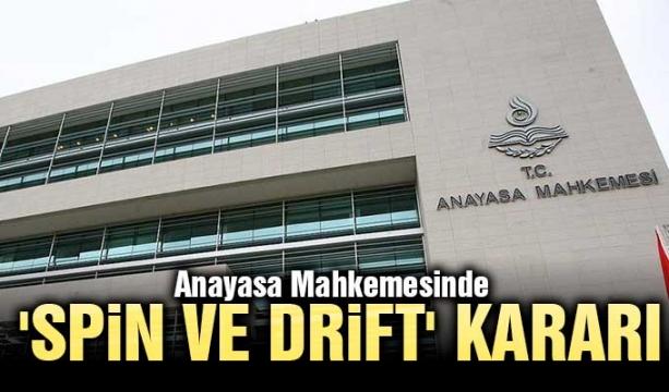 Anayasa Mahkemesinden 'spin ve drift' kararı