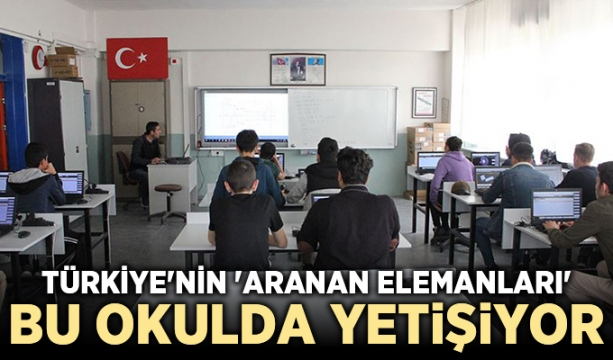 Türkiye'nin 'aranan elemanları' bu okulda yetişiyor