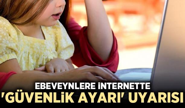 Ebeveynlere internette 'güvenlik ayarı' uyarısı