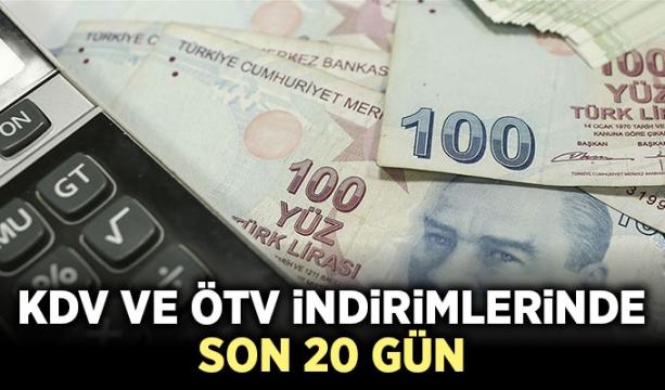 KDV ve ÖTV indirimlerinde son 20 gün
